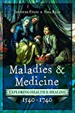 img - for Maladies and Medicine: Exploring Health & Healing, 1540 1740 book / textbook / text book
