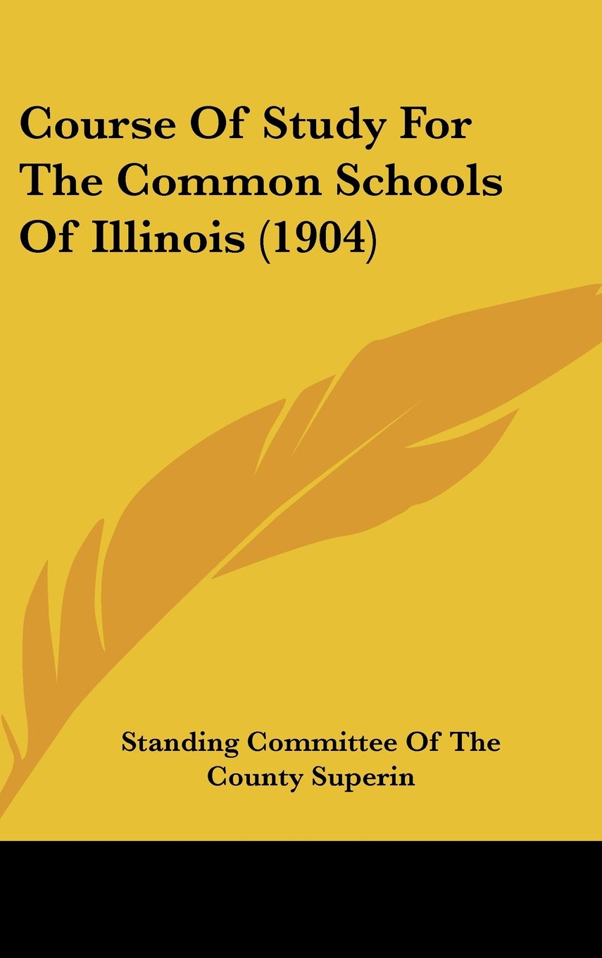 Download Course Of Study For The Common Schools Of Illinois (1904) PDF