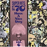 Super Hits of the '70s: Have a Nice Day, Vol. 6
