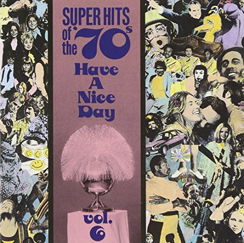 Super Hits of the '70s: Have a Nice Day, Vol. - 70s Popular