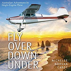 Fly Over Down Under: Australian Adventures by Single-Engine Airplane Audiobook