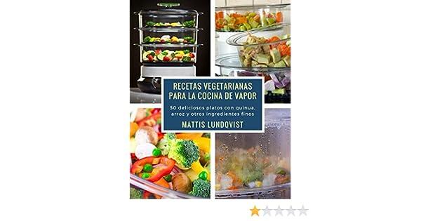 Recetas vegetarianas para la cocina de vapor: 50 deliciosos platos con quinua, arroz y otros ingredientes finos eBook: Mattis Lundqvist: Amazon.es: Tienda ...