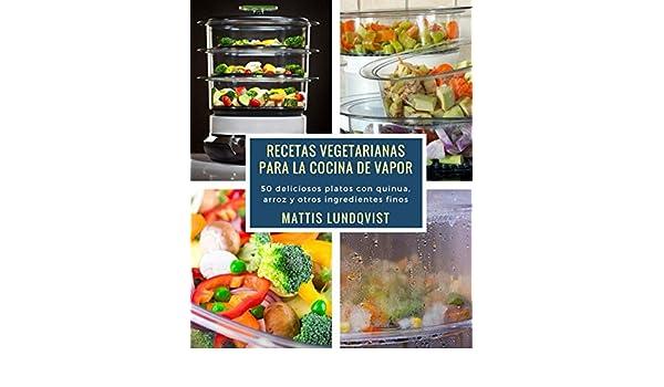 Amazon.com: Recetas vegetarianas para la cocina de vapor: 50 deliciosos platos con quinua, arroz y otros ingredientes finos (Spanish Edition) eBook: Mattis ...