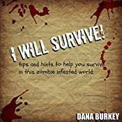 I Will Survive: Tips and Hints to Help You Survive in This Zombie Infested World | Dana Burkey