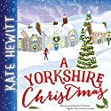 A Yorkshire Christmas Audiobook by Kate Hewitt Narrated by Karissa Vacker