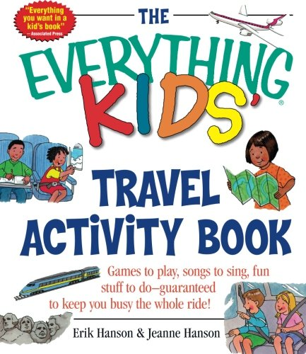 The Everything Kids Travel Activity Book Games to Play Songs to Sing Fun Stuff to Do -  Guaranteed to Keep You Busy the Whole Ride