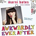 Awkwardly Ever After Audiobook by Marni Bates Narrated by Cassandra Morris