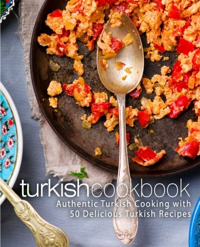 Turkish Cookbook: Authentic Turkish Cooking with 50 Delicious Turkish Recipes by BookSumo Press
