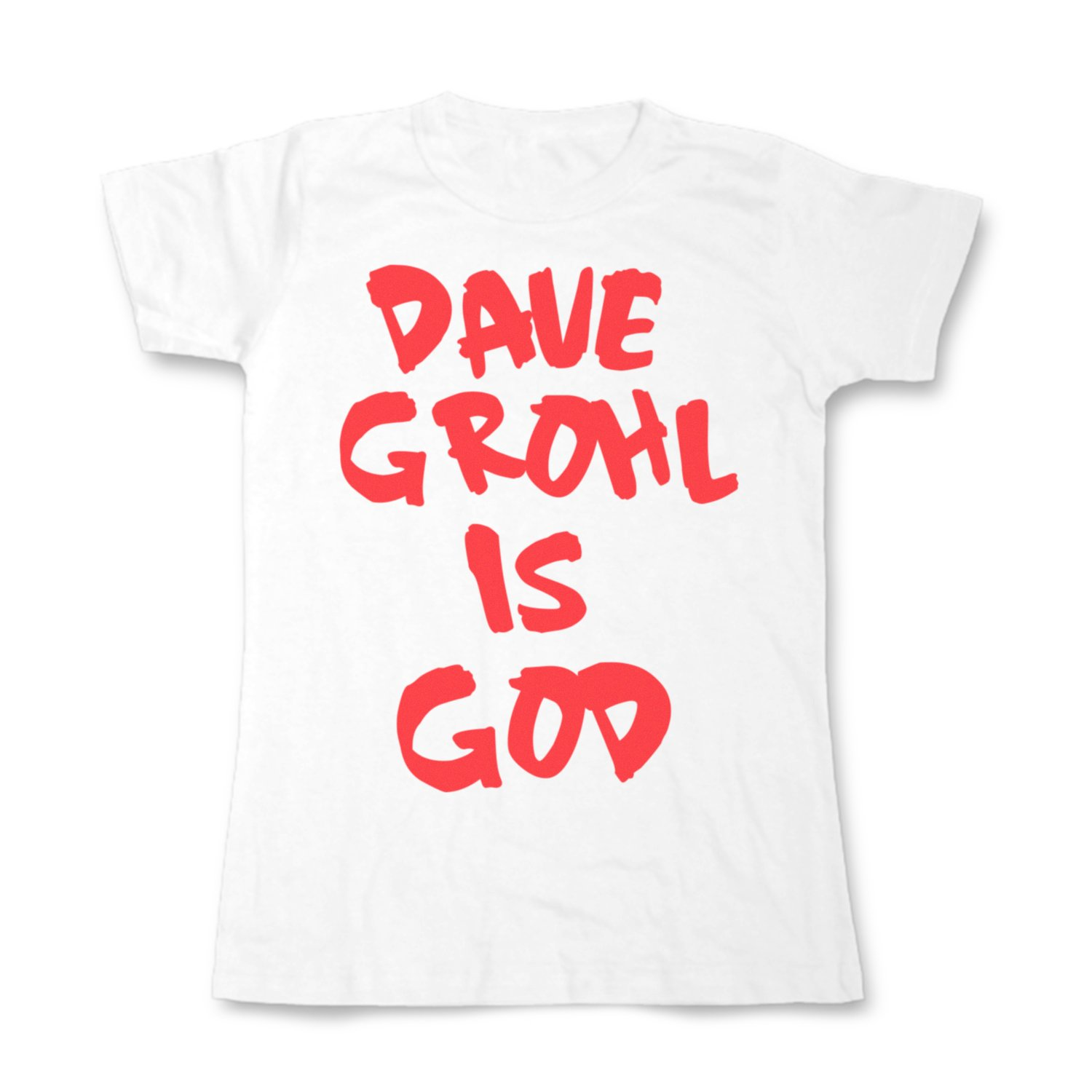 Dave Grohl Is God Ladies Fit All Sizes 100 Shirts