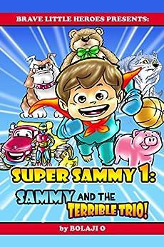 Super Sammy 1: The Terrible Trio (Early Reader Superhero Fiction - Kids Read Along Books) (Early Reader Superhero Fiction Series) by [O, Bolaji]
