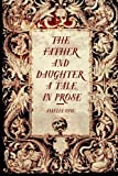 img - for The Father and Daughter: A Tale, in Prose book / textbook / text book