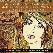 Livre de Coloriage Adulte Avec Anti-Dessins de Stress des Visages de Femmes et de Zen Art: Cahier de Coloriage Anti Stress Pour Femmes