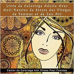 Livre De Coloriage Adulte Avec Anti Dessins De Stress Des Visages De