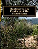 Hunting for the President of the United States, Bruce A. Brennan, 1492366021
