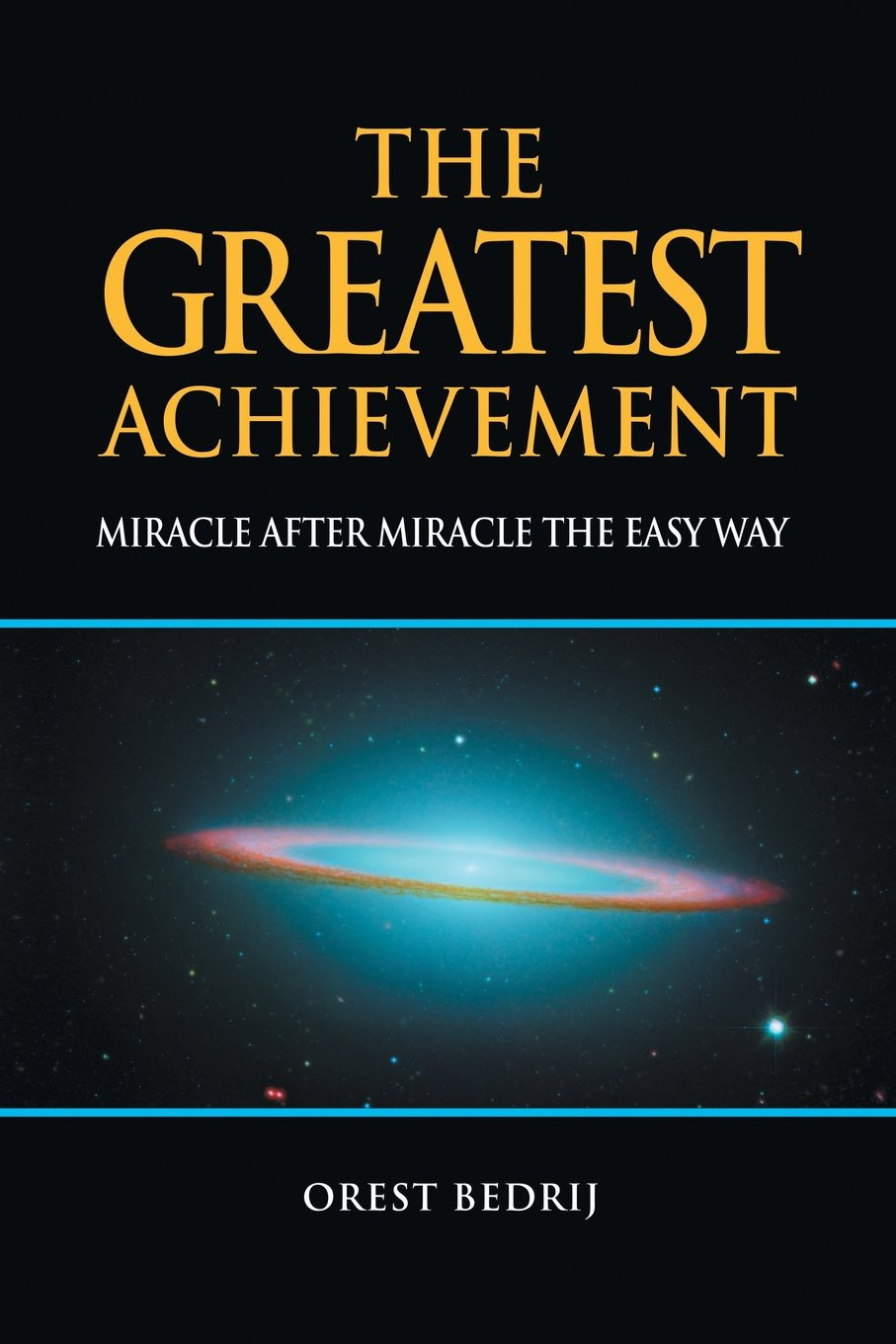 the greatest achievement miracle after miracle the easy way the greatest achievement miracle after miracle the easy way orest bedrij 9781493107711 amazon com books