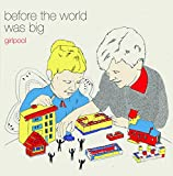 Before the World Was Big [12 inch Analog]
