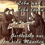 Lebn und lebn lassn: Gschichten aus dem oidn München | Julius Kreis