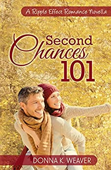 Second Chances 101 (A Ripple Effect Romance Novella Book 5) by [Weaver, Donna K.]