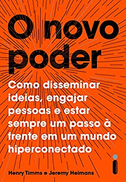 O novo poder - Como disseminar ideias, engajar pessoas e estar sempre um passo à frente em um mundo hiperconectado