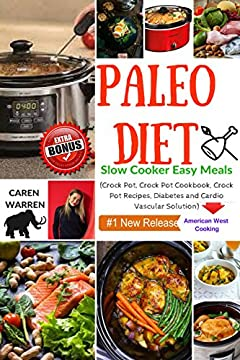 Paleo Diet Recipes for Beginners: Slow Cooker Easy Meals (Crock Pot, Crock Pot Cookbook, Crock Pot Recipes, Diabetes and Cardio Vascular Solution)