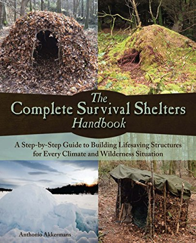 The Complete Survival Shelters Handbook: A Step-by-Step Guide to Building Life-saving Structures for Every Climate and Wilderness Situation by [Akkermans, Anthonio]