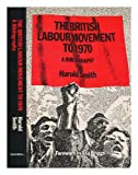 The British Labour Movement to 1970, Harold Smith, 0720109248