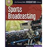 Sports Broadcasting (21st Century Skills Innovation Library: Innovation in Entertainment)
