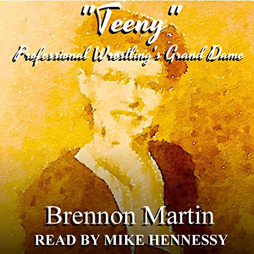 ''Teeny'': Professional Wrestling's Grand Dame by Brennon Martin