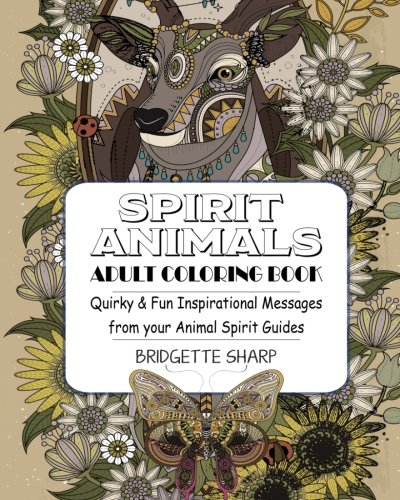 Spirit Animals Adult Coloring Book: Quirky & Fun Inspirational Messages from your Animal Spirit -