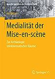 Medialität der Mise-en-scène: Zur Archäologie telekinematischer Räume (Neue Perspektiven der Medienästhetik)