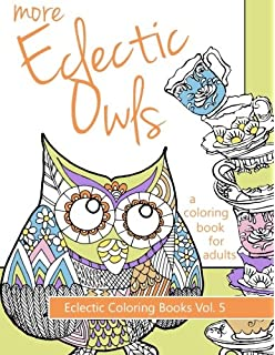 More Eclectic Owls An Adult Coloring Book Books Volume 5