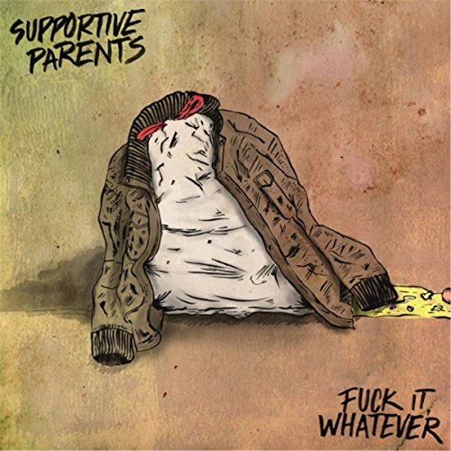 Supportive Parents - Fuck It Whatever - CD - FLAC - 2017 - FAiNT Download