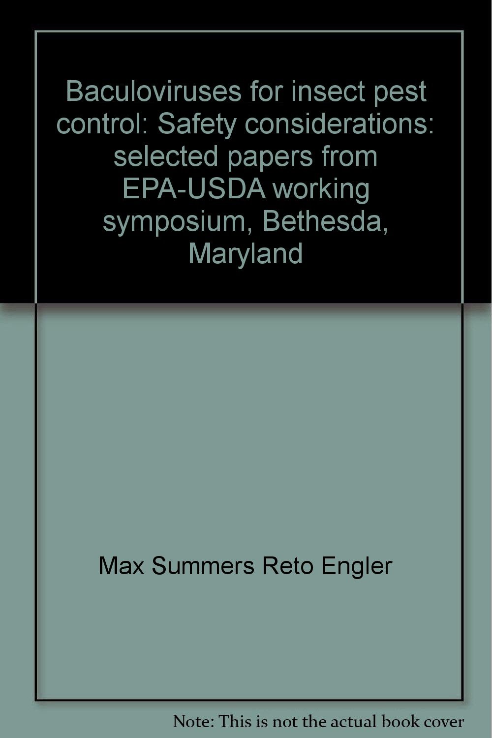 Baculoviruses for insect pest control: Safety considerations : selected papers from EPA-USDA working symposium, Bethesda, Maryland
