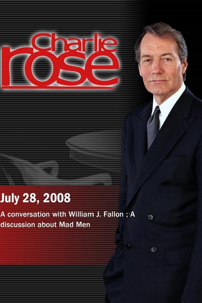 Charlie Rose - William J. Fallon /  Mad Men (July 28 2008)