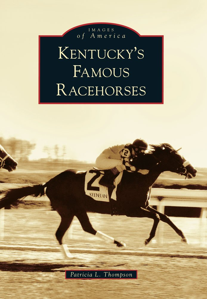 Read Online Kentucky's Famous Racehorses (Images of America) PDF