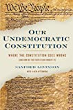 Our Undemocratic Constitution 1st Edition