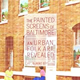 The Painted Screens of Baltimore, Elaine Eff, 1617038911