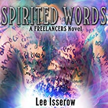 Spirited Words: The Freelancers, Book 4 Audiobook by Lee Isserow Narrated by Lee Isserow