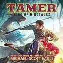 Tamer: King of Dinosaurs Hörbuch von Michael-Scott Earle Gesprochen von: Luke Daniels