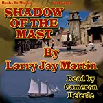 Shadow of the Mast | Larry J. Martin