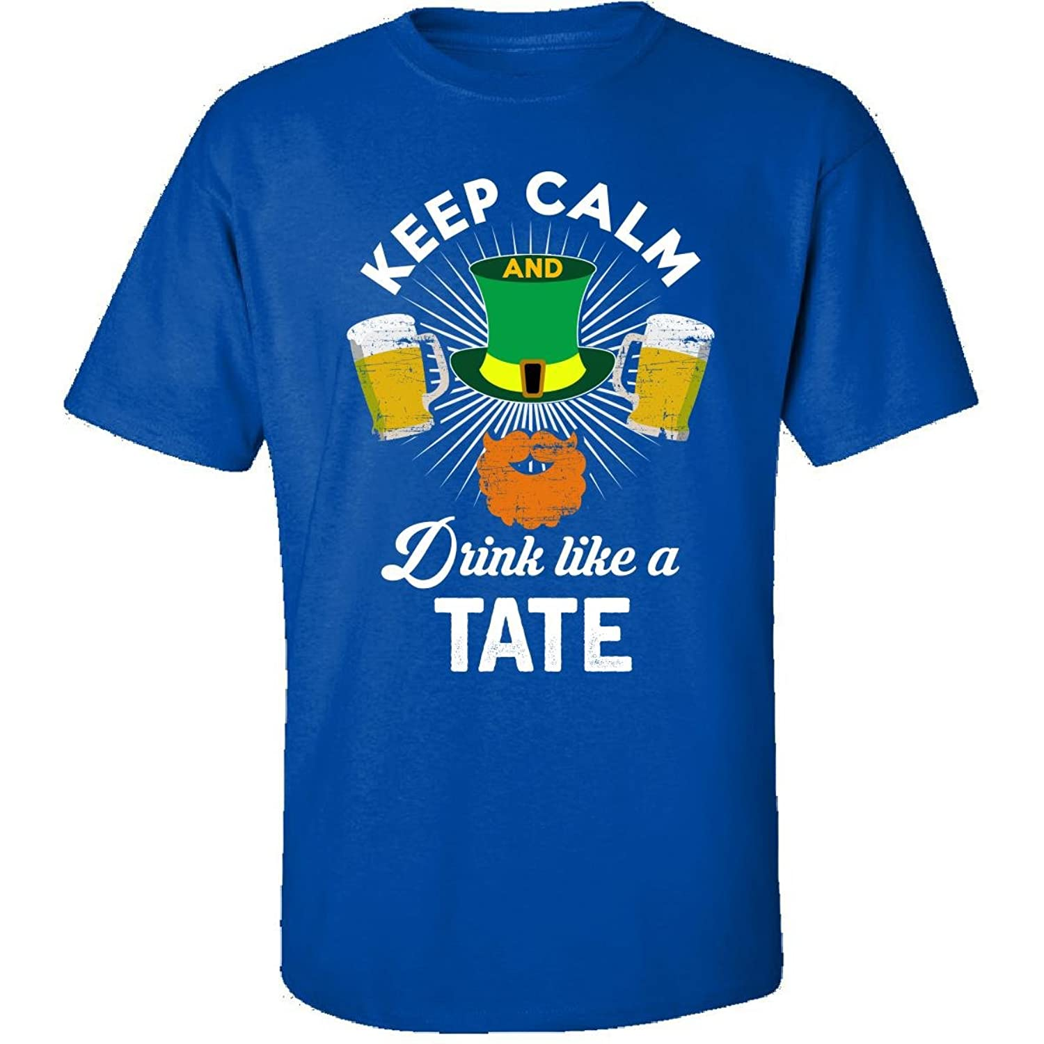 St Patricks Day Keep Calm Drink Like A Tate Gift - Adult Shirt
