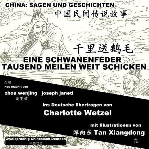 Read Online China: Sagen Und Geschichten - EINE SCHWANENFEDER TAUSEND MEILEN WEIT SCHICKEN: Zweisprachig Chinesisch-Deutsch (German Edition) PDF