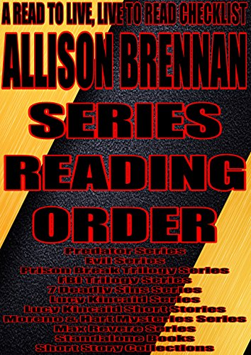 ALLISON BRENNAN: SERIES READING ORDER: A READ TO LIVE, LIVE TO READ CHECKLIST[Predator Series Evil Series Prison Break Trilogy Series FBI Trilogy Series 7 Deadly Sins Series Lucy Kincaid Series] (Allison Brennan Lucy Kincaid Series In Order)