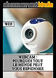 Webcam : Pourquoi tout le monde peut vous espionner (Piratage, Sécurité, Internet, Vie Privé, Hackers, Web)