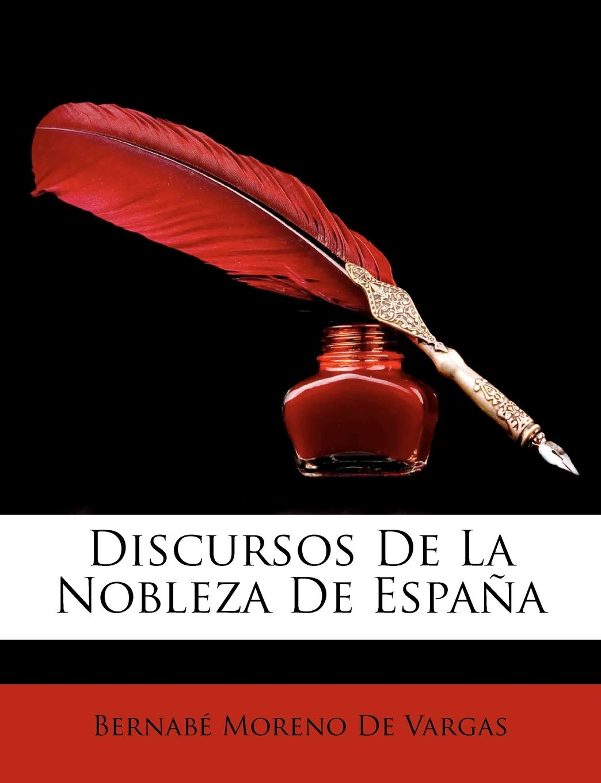 Discursos de La Nobleza de Espana: Amazon.es: De Vargas, Bernab Moreno: Libros