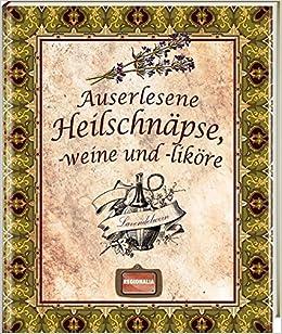 Auserlesene Heilschnapse Weine Und Likore Amazon De Bucher
