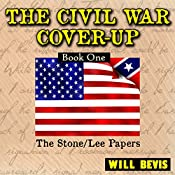 The Civil War Cover-Up: Book One, The Stone-Lee Papers | Will Bevis