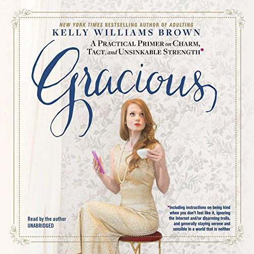 Gracious: A Practical Primer on Charm, Tact, and Unsinkable Strength by Blackstone Pub