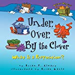 Under, over, by the Clover: What Is a Preposition? | Brian P. Cleary