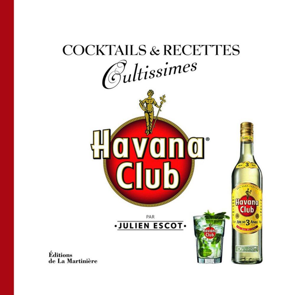 Havana Club Broché – 6 juin 2013 Julien Escot Patrick Aufauvre Editions de la Martinière 2732459933